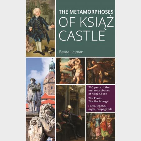 The metamorphoses of Książ Castle (Metamorfozy Zamku Książ –...
