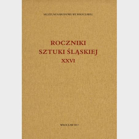 Roczniki Sztuki Śląskiej. Tom XXVI