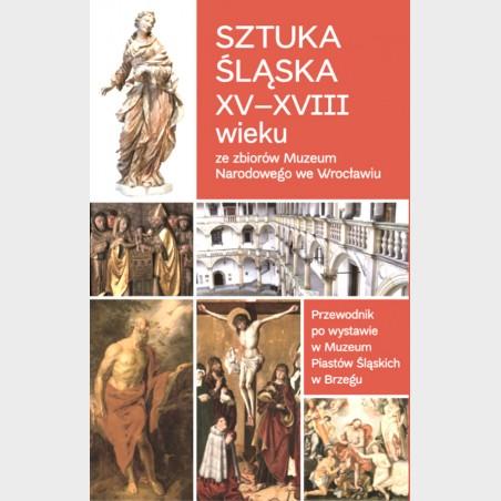Sztuka śląska XV-XVIII wieku ze zbiorów Muzeum Narodowego we...