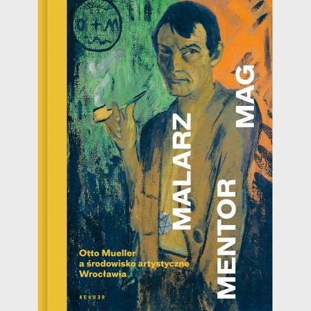 Malarz. Mentor. Mag. Otto Mueller aśrodowisko artystyczne...