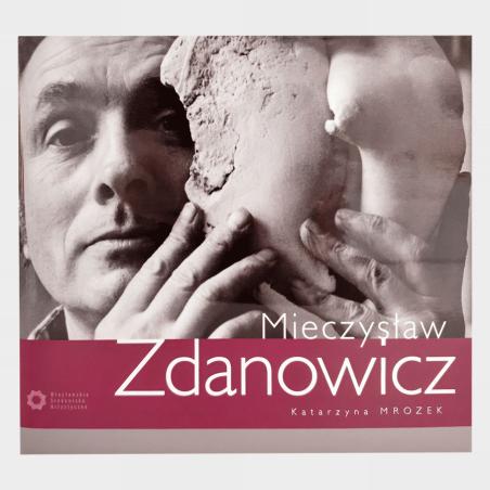 Mieczysław Zdanowicz.Monografia z serii Wrocławskie Środowisko...