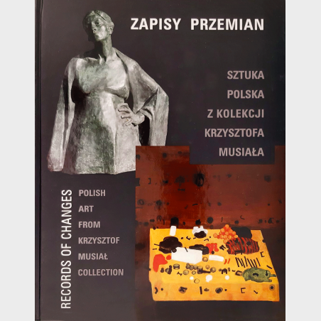 Zapisy przemian. Sztuka polska z kolekcji Krzysztofa Musiała