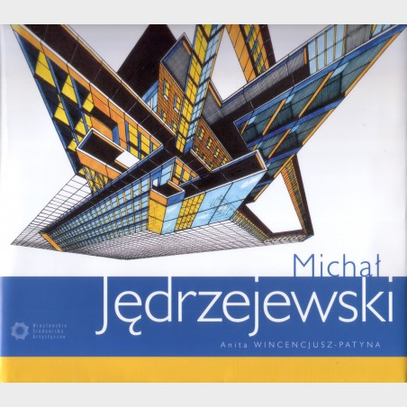 Michał Jędrzejewski. Monografia z serii Wrocławskie Środowisko...