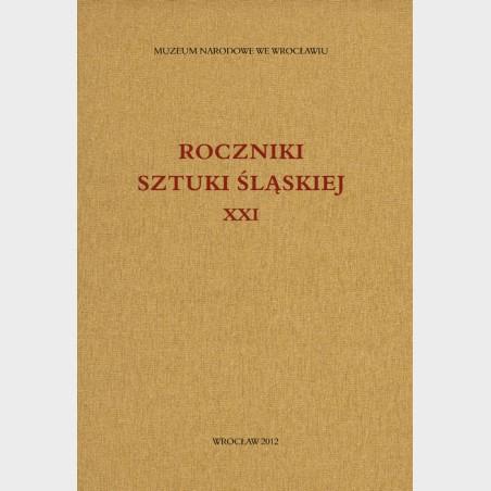 Roczniki Sztuki Śląskiej. Tom XXI