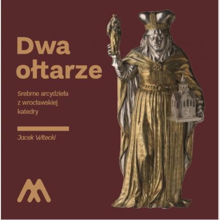 Dwa ołtarze. Srebrne arcydzieła zwrocławskiej katedry
