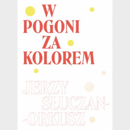 W pogoni za kolorem. Jerzy Słuczan-Orkusz