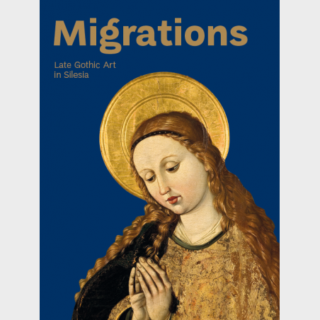Migrations. Late Gothic Art in Silesia