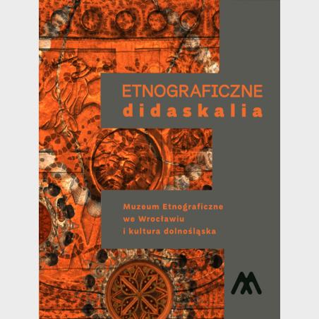 Etnograficzne didaskalia. Muzeum Etnograficzne weWrocławiu i...