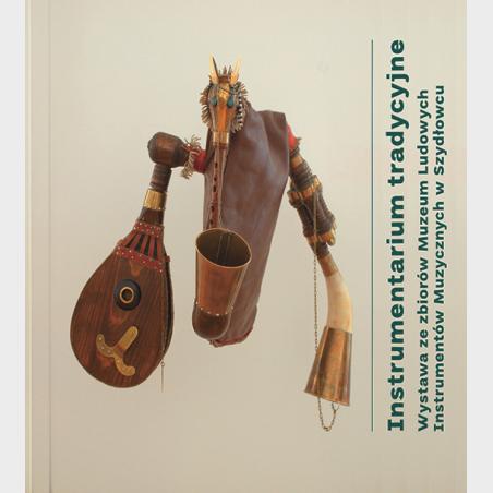 Instrumentarium tradycyjne. Wystawa ze zbiorów Muzeum Ludowych...