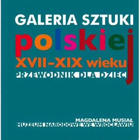 Galeria sztuki polskiej XVII-XIX wieku. Przewodnik dla dzieci