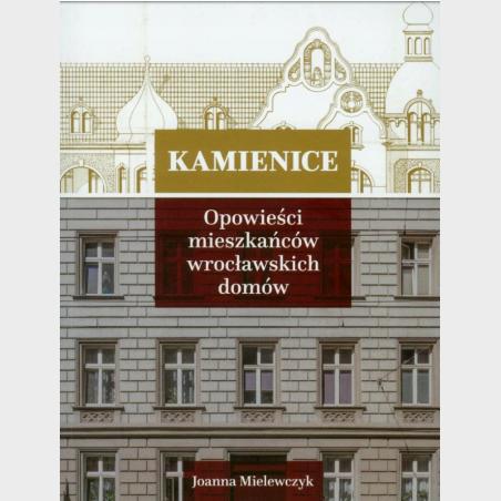 Kamienice 1. Opowieści mieszkańców wrocławskich domów.