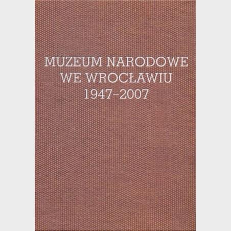 Muzeum Narodowe we Wrocławiu 1947–2007
