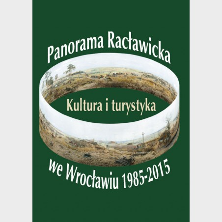 Panorama Racławicka we Wrocławiu 1985–2015. Kultura iturystyka
