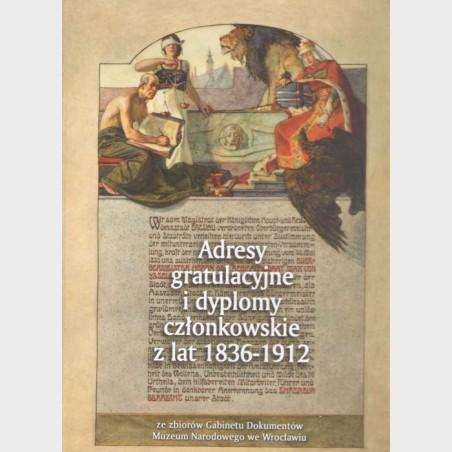 Adresy gratulacyjne idyplomy członkowskie zlat 1836–1912 ze...