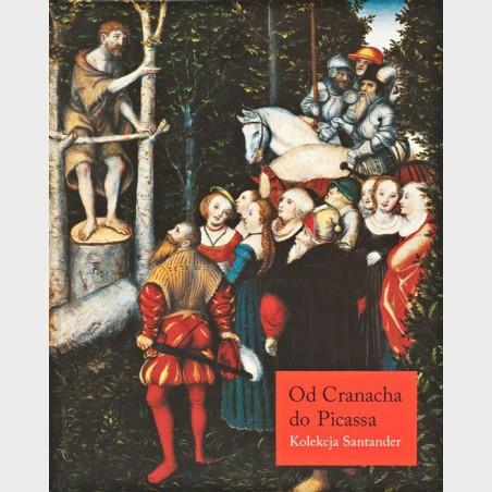 Od Cranacha do Picassa. Kolekcja Santander