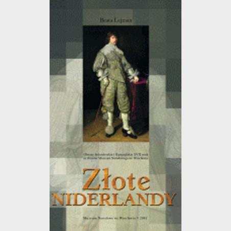 Złote Niderlandy. Obrazy holenderskie i flamandzkie XVIIwieku...