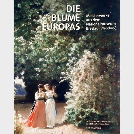 DIE BLUME EUROPAS. Meisterwerke aus dem Nationalmuseum Breslau