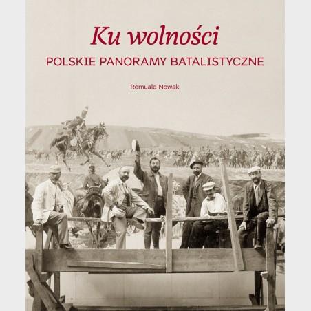 Ku wolności. Polskie panoramy batalistyczne