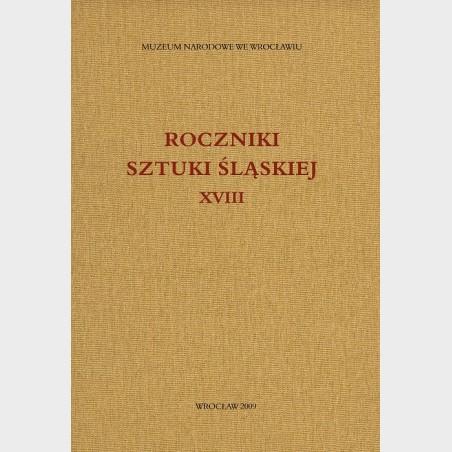 Roczniki Sztuki Śląskiej. Tom XVIII