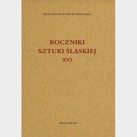 Roczniki Sztuki Śląskiej. Tom XVI