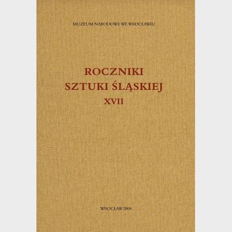 Roczniki Sztuki Śląskiej. Tom XVII