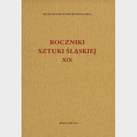 Roczniki Sztuki Śląskiej. Tom XIX