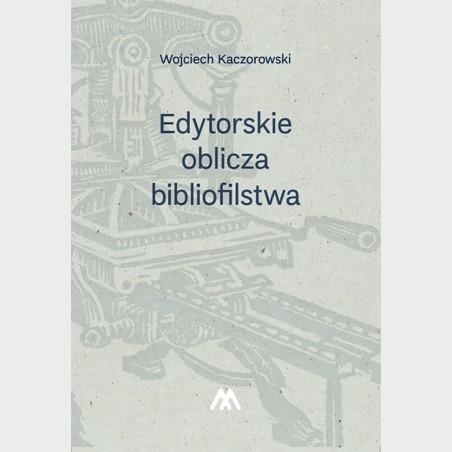 Edytorskie oblicza bibliofilstwa. Broszury, druki ulotne,...