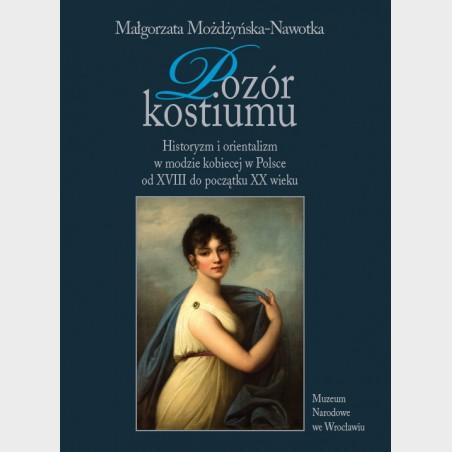Pozór kostiumu. Historyzm iorientalizm wmodzie kobiecej w...