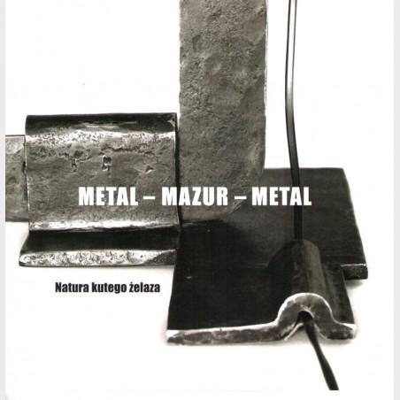 METAL – MAZUR – METAL. Natura kutego żelaza