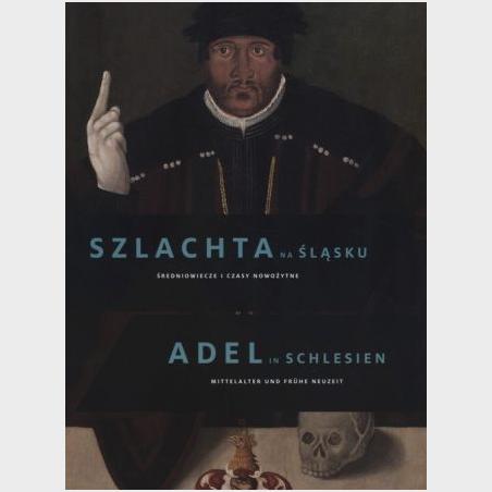 Szlachta na Śląsku. Średniowiecze i czasy nowożytne – ADEL IN...